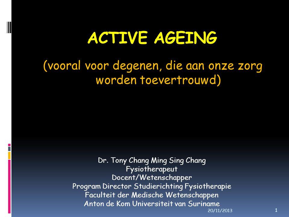 ACTIVE AGEING (vooral voor degenen, die aan onze zorg worden toevertrouwd) Dr. Tony Chang Ming Sing Chang.