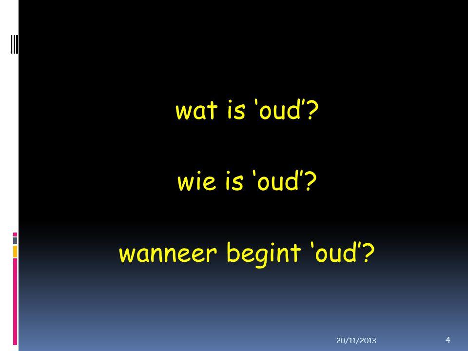 wat is 'oud' wie is 'oud' wanneer begint 'oud' 20/11/2013