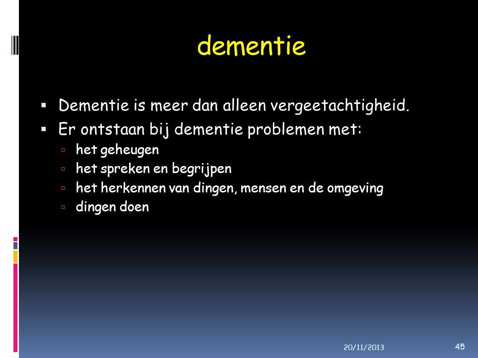 dementie Dementie is meer dan alleen vergeetachtigheid.