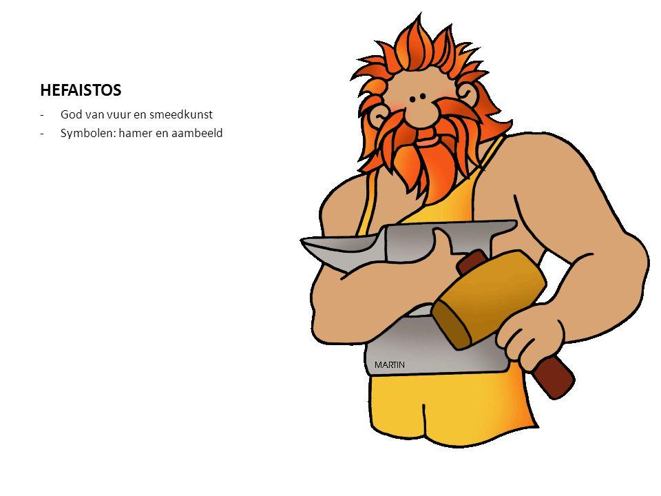 HEFAISTOS God van vuur en smeedkunst Symbolen: hamer en aambeeld