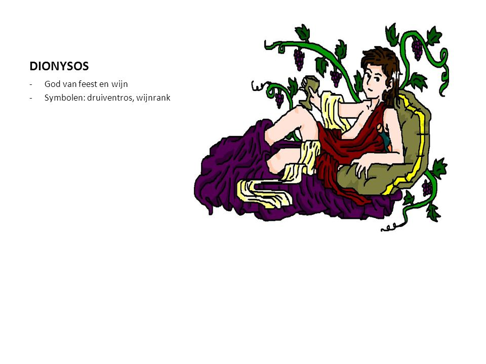 DIONYSOS God van feest en wijn Symbolen: druiventros, wijnrank
