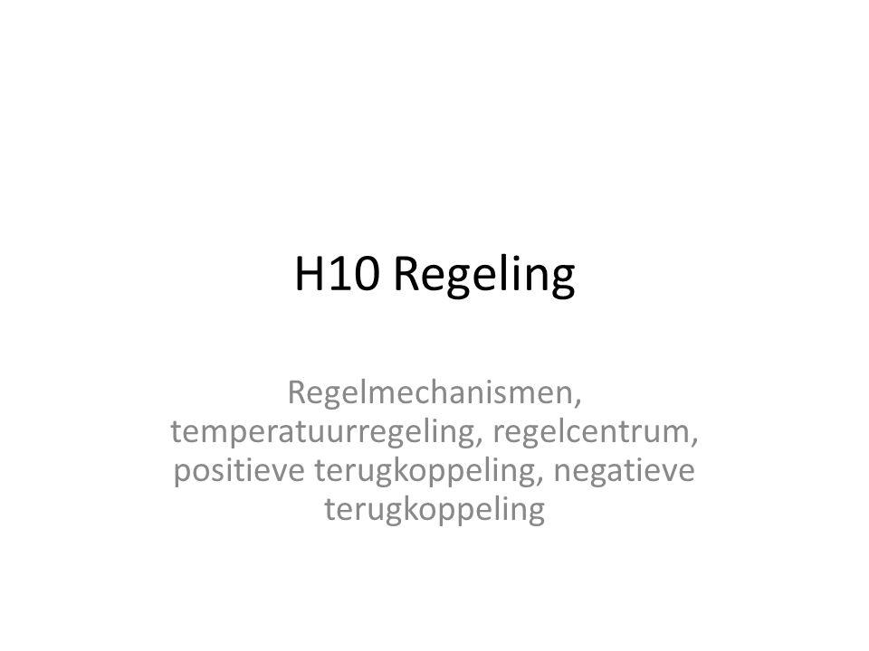 H10 Regeling Regelmechanismen, temperatuurregeling, regelcentrum, positieve terugkoppeling, negatieve terugkoppeling.