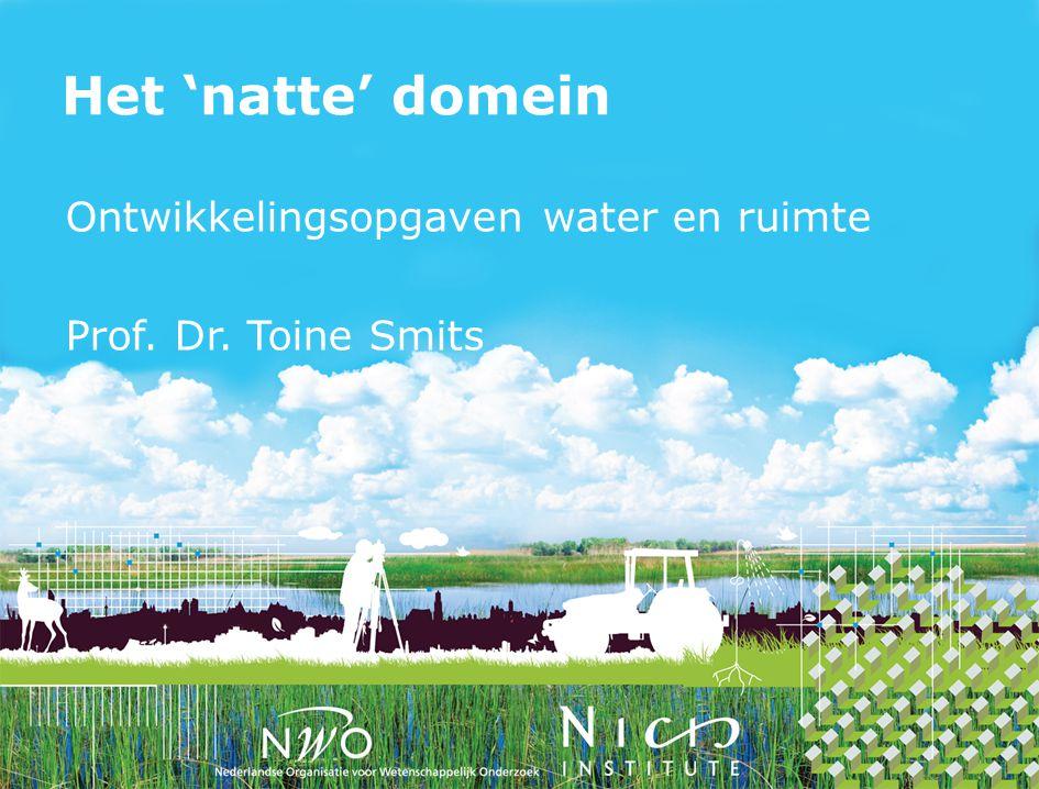 Ontwikkelingsopgaven water en ruimte Prof. Dr. Toine Smits