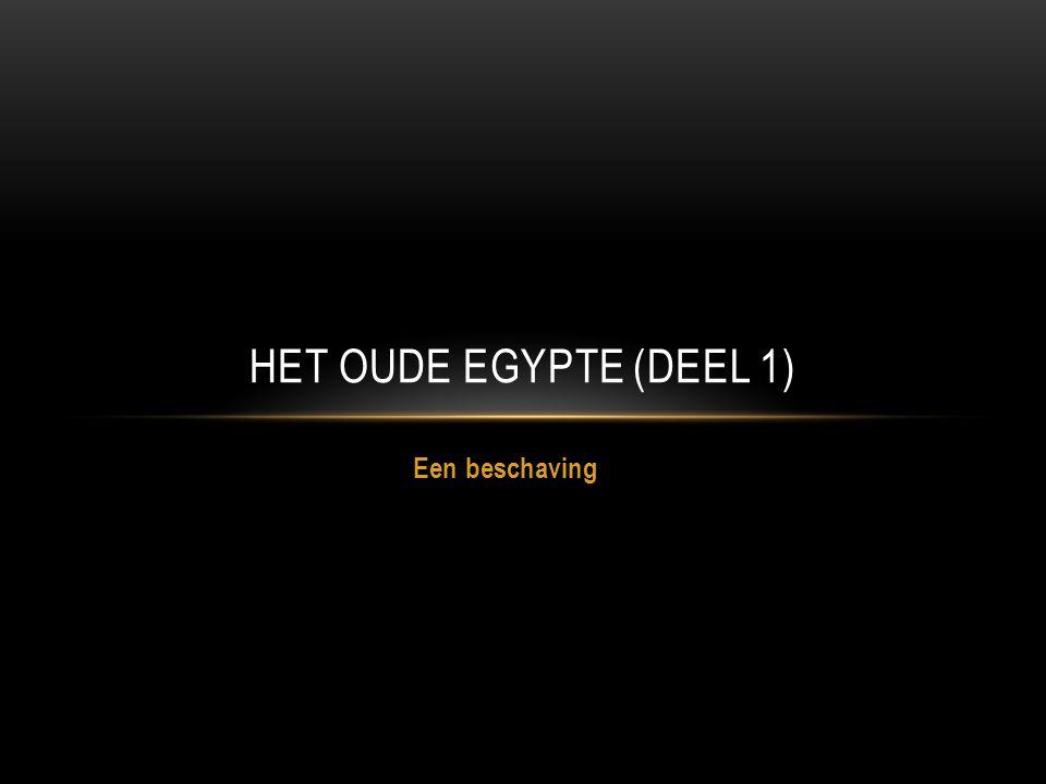 HET OUDE EGYPTE (deel 1) Een beschaving