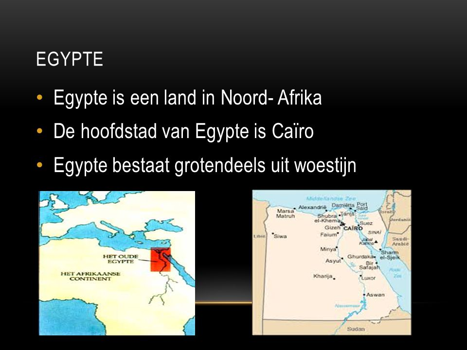 Egypte is een land in Noord- Afrika De hoofdstad van Egypte is Caïro