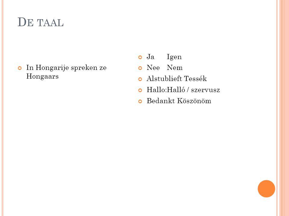 De taal In Hongarije spreken ze Hongaars Ja Igen Nee Nem