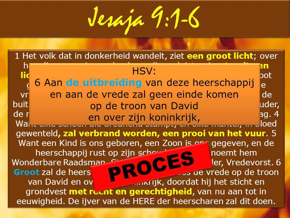 Jesaja 9:1-6 PROCES HSV: 6 Aan de uitbreiding van deze heerschappij