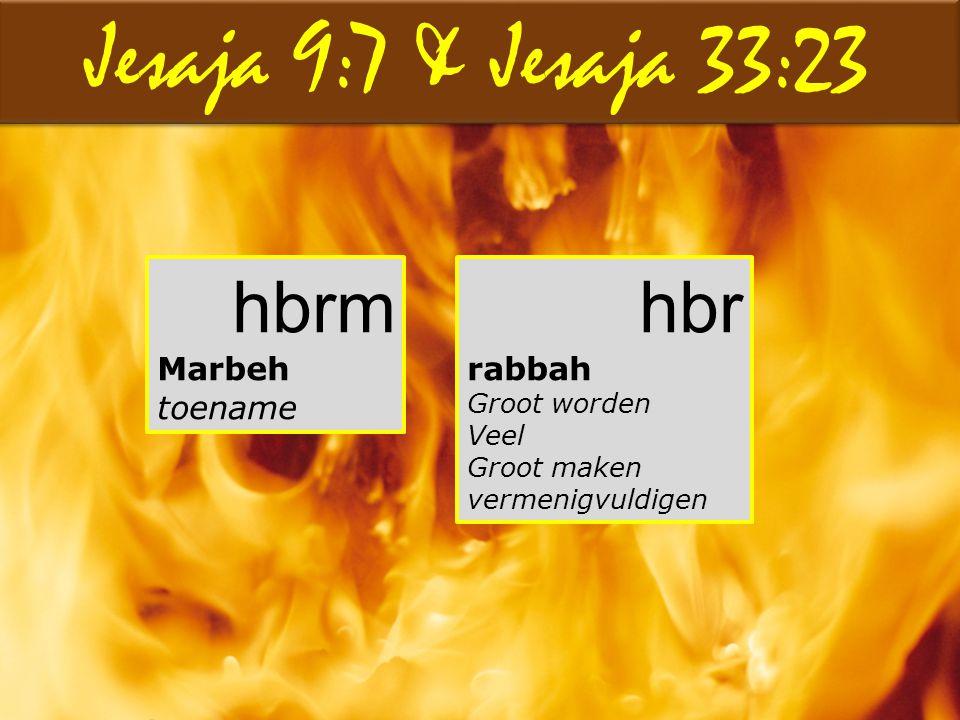 Jesaja 9:7 & Jesaja 33:23 hbrm hbr Marbeh toename rabbah Groot worden