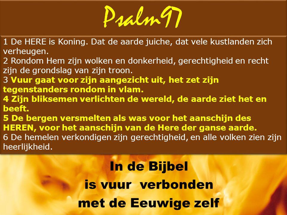 In de Bijbel is vuur verbonden met de Eeuwige zelf