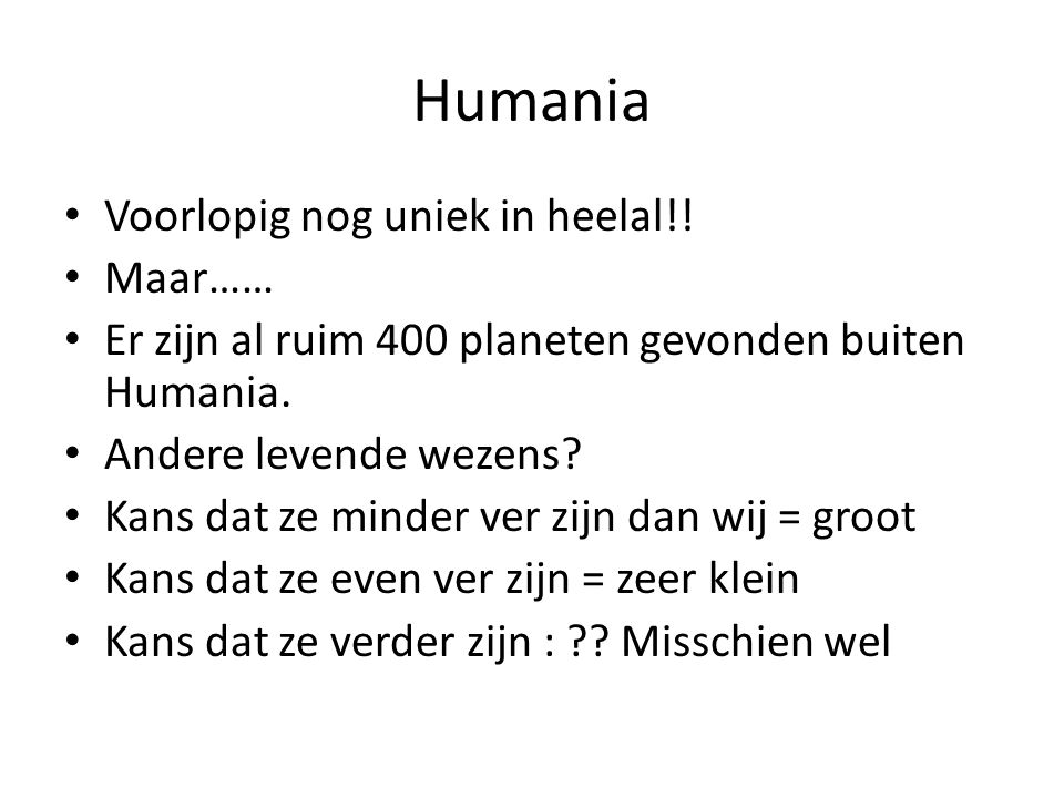 Humania Voorlopig nog uniek in heelal!! Maar……