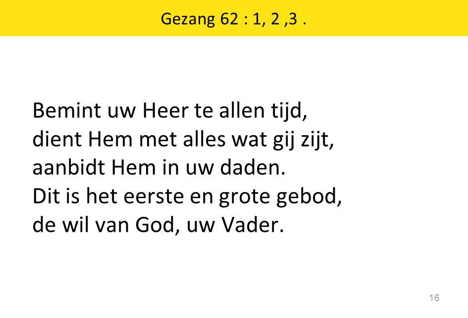 Gezang 62 : 1, 2 ,3 .