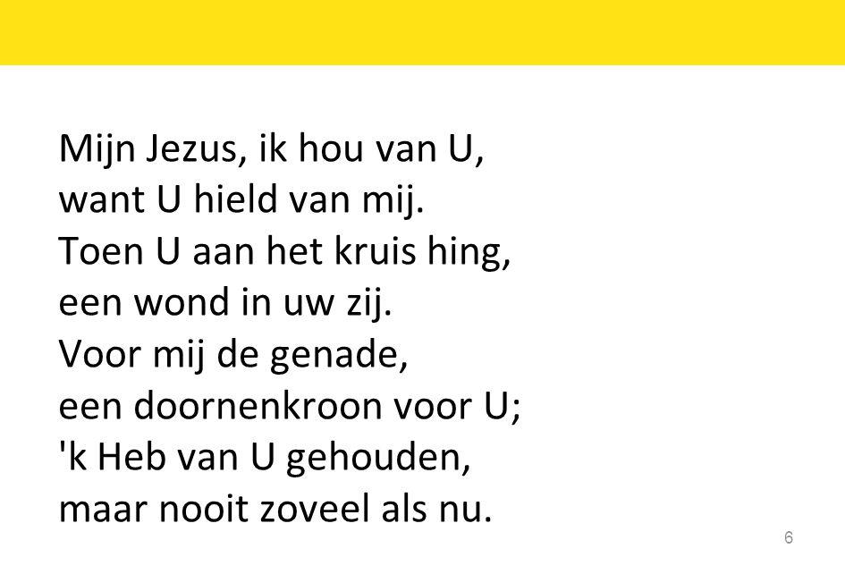 Mijn Jezus, ik hou van U, want U hield van mij. Toen U aan het kruis hing, een wond in uw zij. Voor mij de genade,