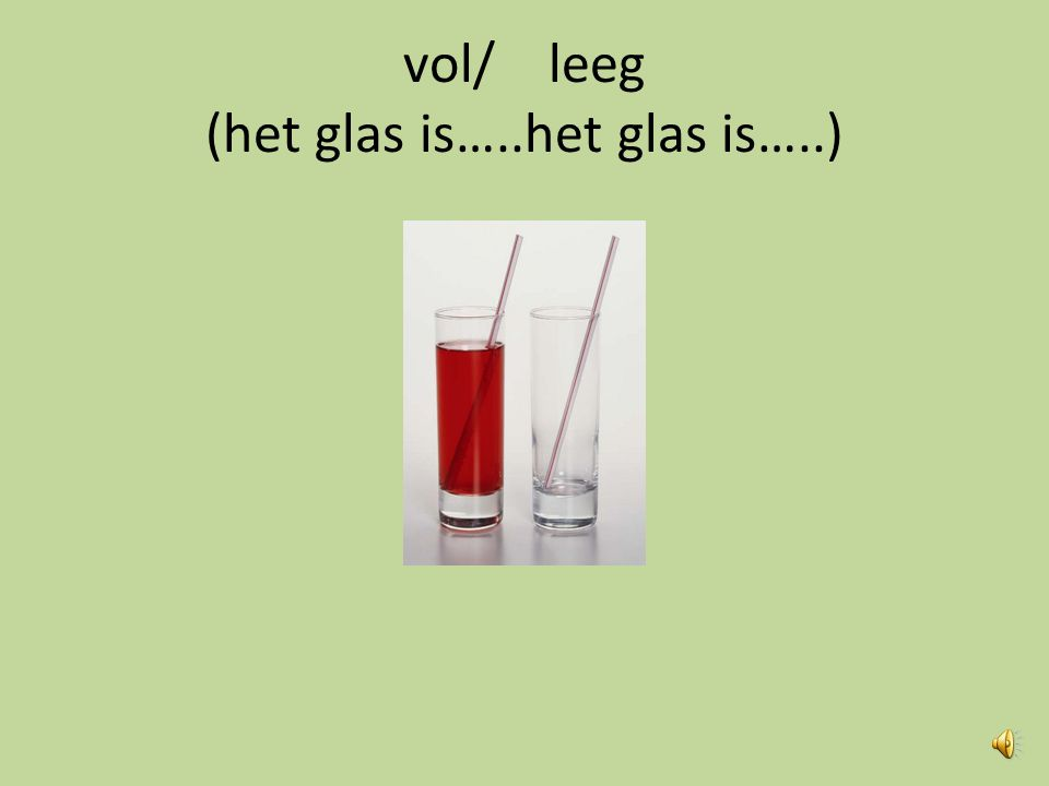 vol/ leeg (het glas is…..het glas is…..)