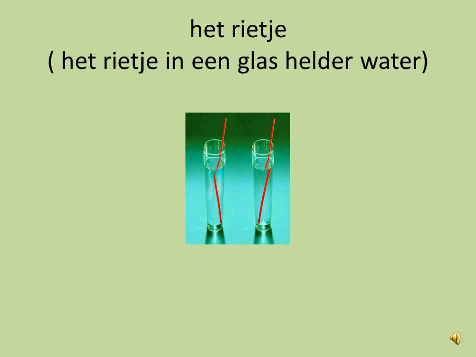 het rietje ( het rietje in een glas helder water)