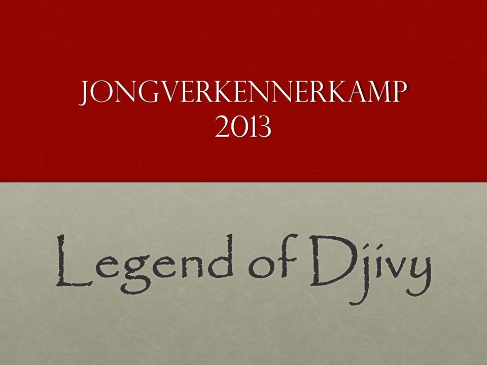 Jongverkennerkamp 2013 Legend of Djivy