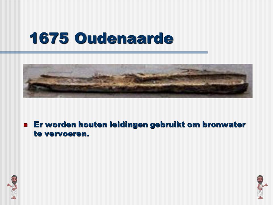 1675 Oudenaarde Er worden houten leidingen gebruikt om bronwater te vervoeren.
