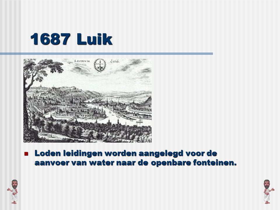 1687 Luik Loden leidingen worden aangelegd voor de aanvoer van water naar de openbare fonteinen.