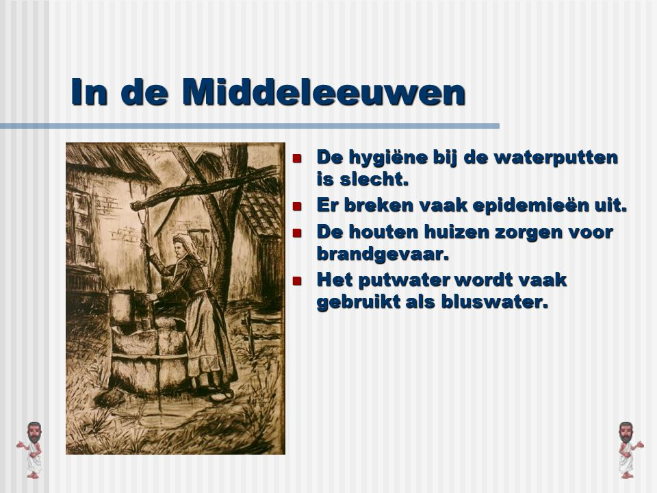 In de Middeleeuwen De hygiëne bij de waterputten is slecht.