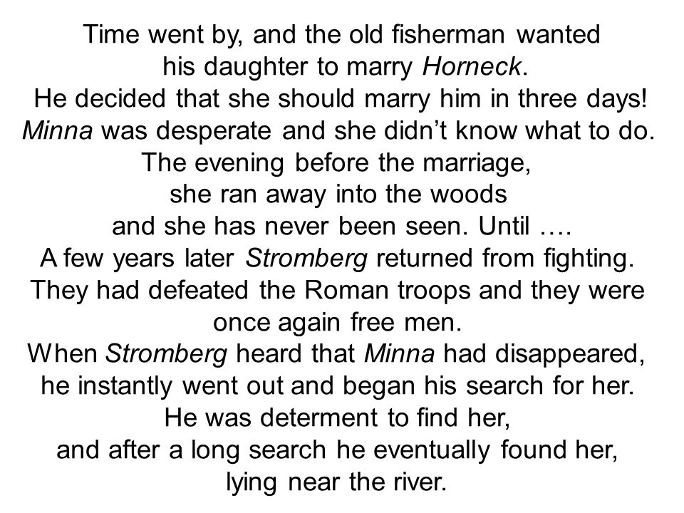 Time went by, and the old fisherman wanted his daughter to marry Horneck.