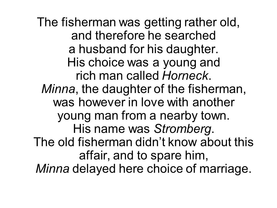 The fisherman was getting rather old, and therefore he searched a husband for his daughter.