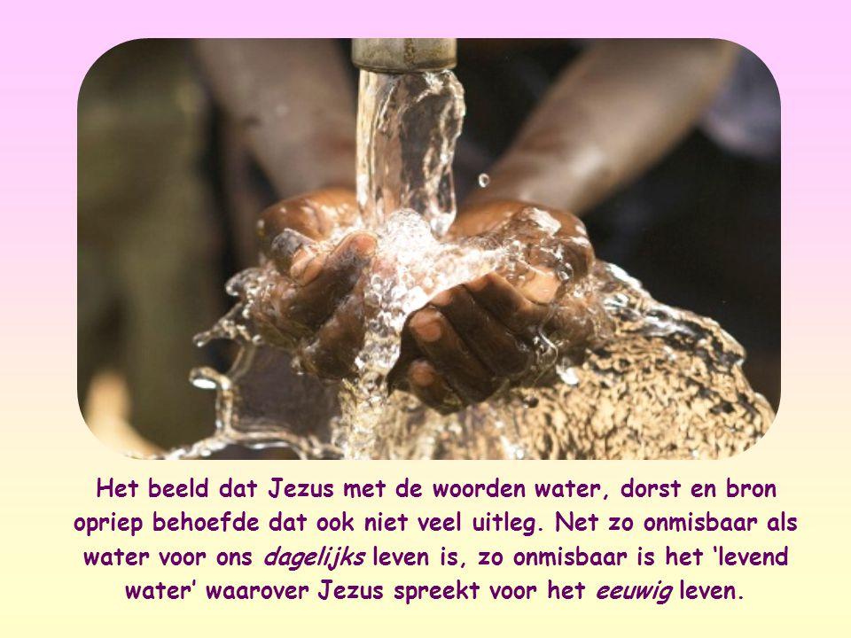 Het beeld dat Jezus met de woorden water, dorst en bron opriep behoefde dat ook niet veel uitleg.
