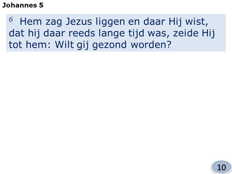 Johannes 5 6 Hem zag Jezus liggen en daar Hij wist, dat hij daar reeds lange tijd was, zeide Hij tot hem: Wilt gij gezond worden