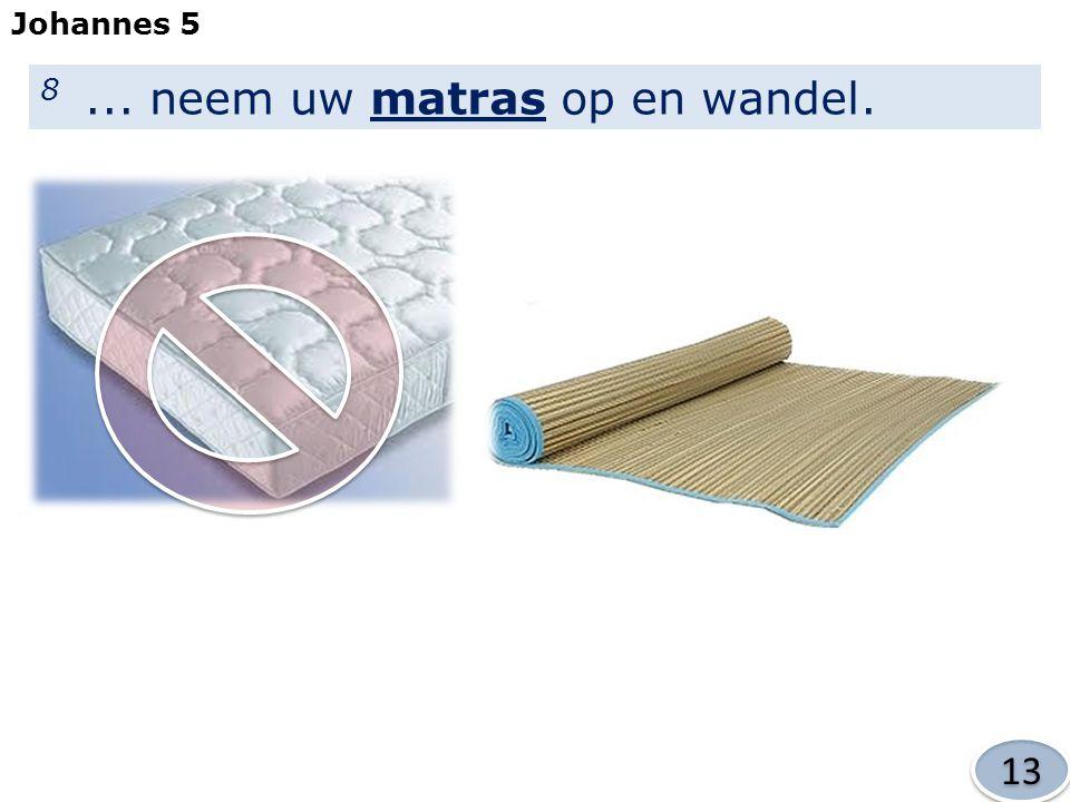 8 ... neem uw matras op en wandel.
