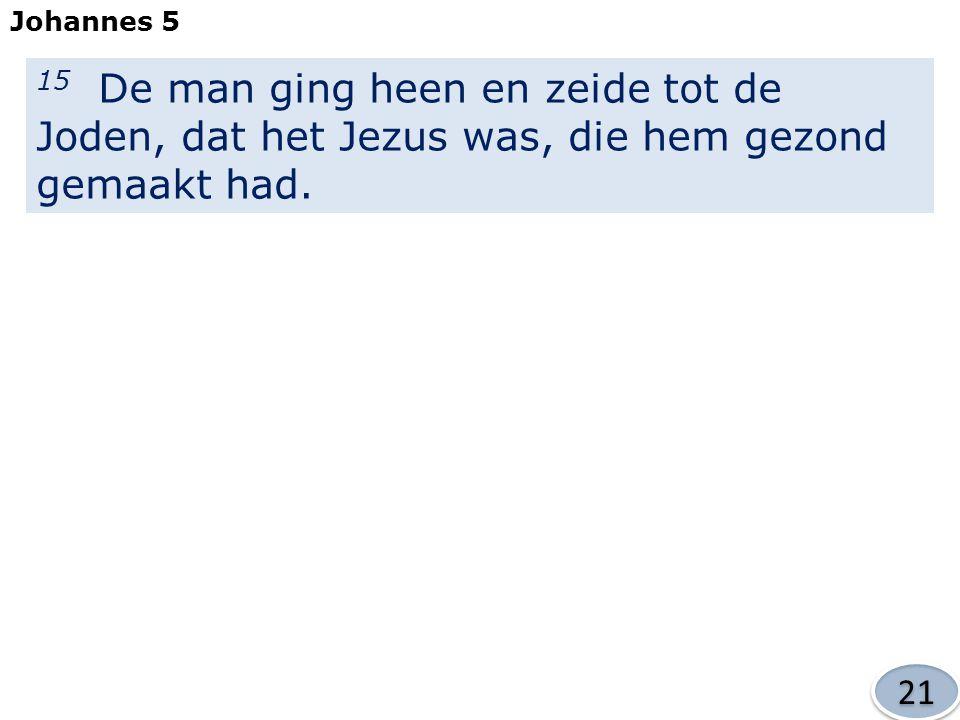 Johannes 5 15 De man ging heen en zeide tot de Joden, dat het Jezus was, die hem gezond gemaakt had.