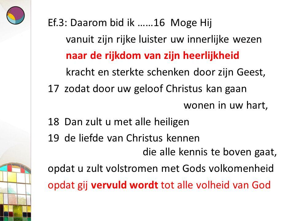 Ef.3: Daarom bid ik ……16 Moge Hij