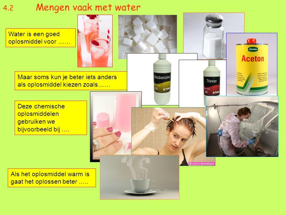 4.2 Mengen vaak met water Water is een goed oplosmiddel voor ……