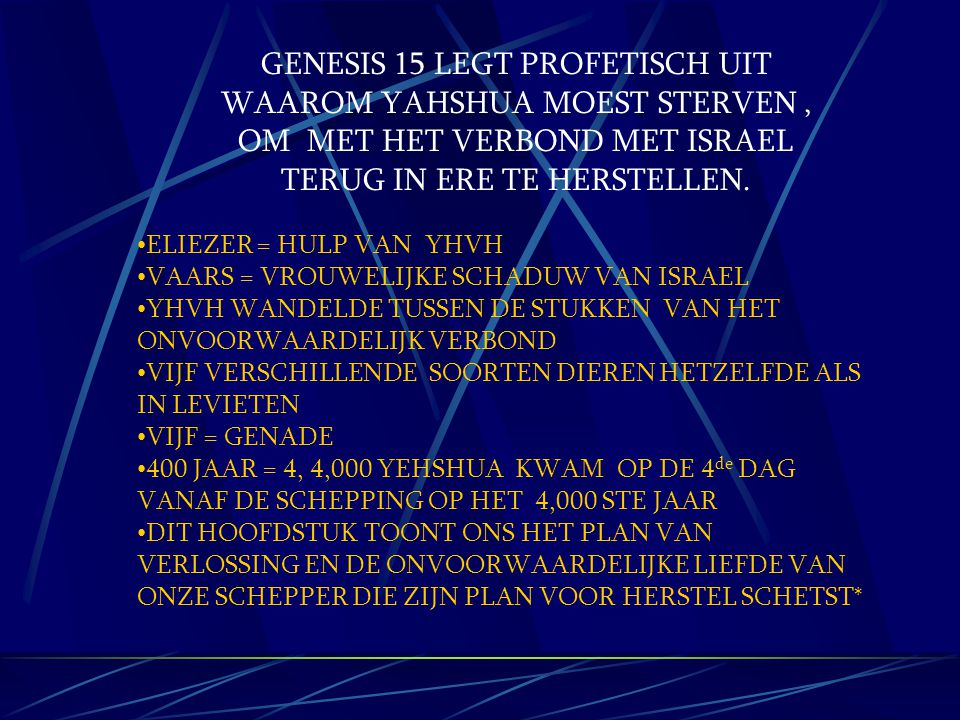 GENESIS 15 LEGT PROFETISCH UIT WAAROM YAHSHUA MOEST STERVEN ,