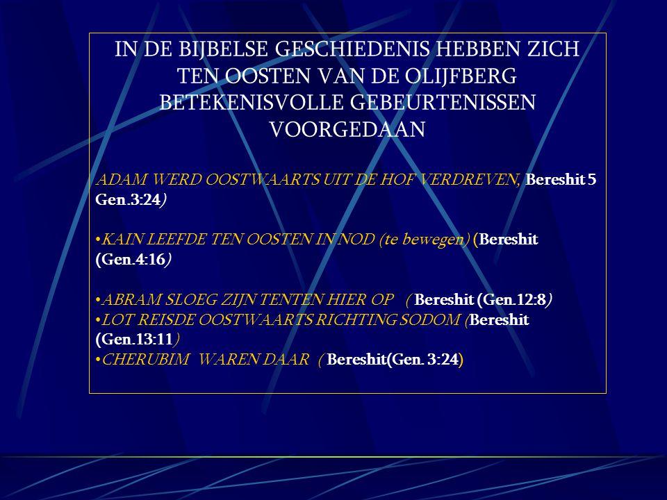 IN DE BIJBELSE GESCHIEDENIS HEBBEN ZICH TEN OOSTEN VAN DE OLIJFBERG BETEKENISVOLLE GEBEURTENISSEN VOORGEDAAN