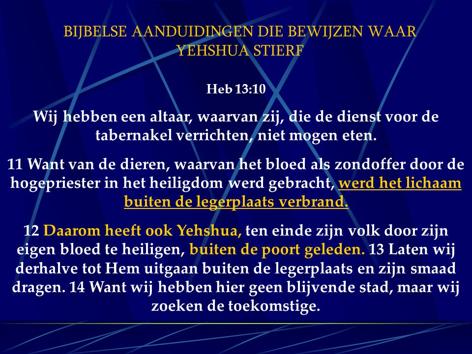 BIJBELSE AANDUIDINGEN DIE BEWIJZEN WAAR YEHSHUA STIERF