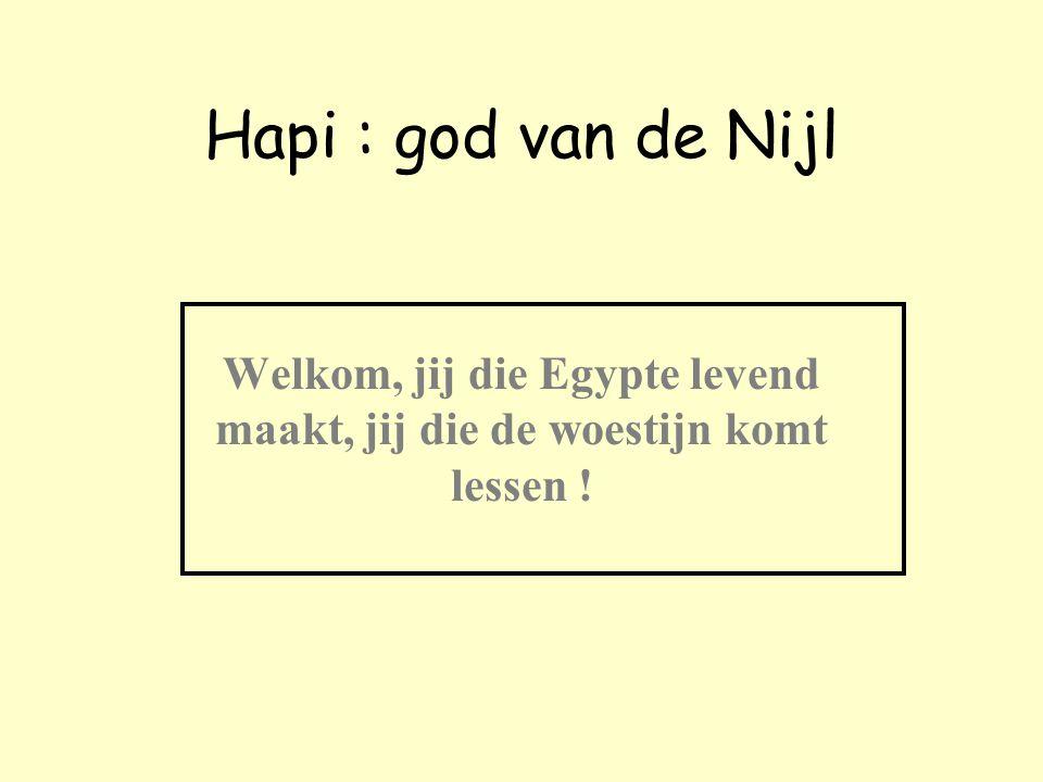 Welkom, jij die Egypte levend maakt, jij die de woestijn komt lessen !