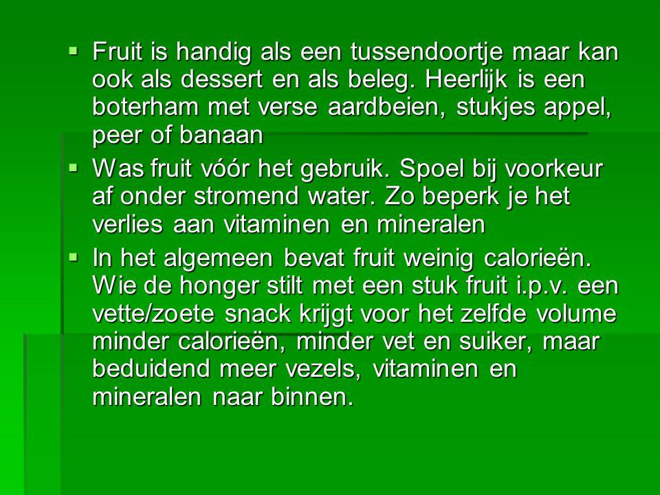 Fruit is handig als een tussendoortje maar kan ook als dessert en als beleg. Heerlijk is een boterham met verse aardbeien, stukjes appel, peer of banaan
