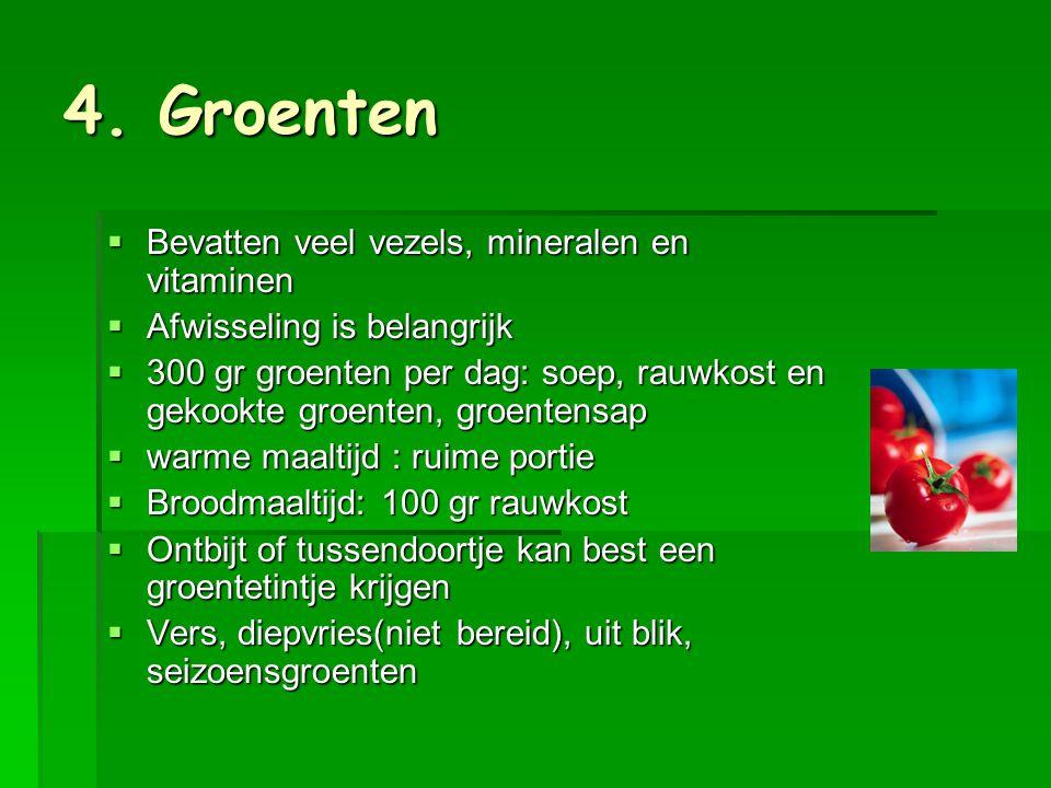 4. Groenten Bevatten veel vezels, mineralen en vitaminen