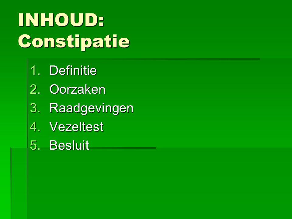 INHOUD: Constipatie Definitie Oorzaken Raadgevingen Vezeltest Besluit