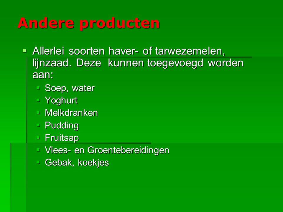 Andere producten Allerlei soorten haver- of tarwezemelen, lijnzaad. Deze kunnen toegevoegd worden aan:
