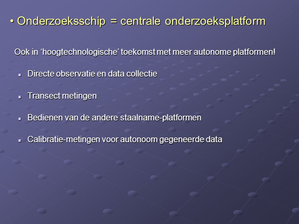 Onderzoeksschip = centrale onderzoeksplatform
