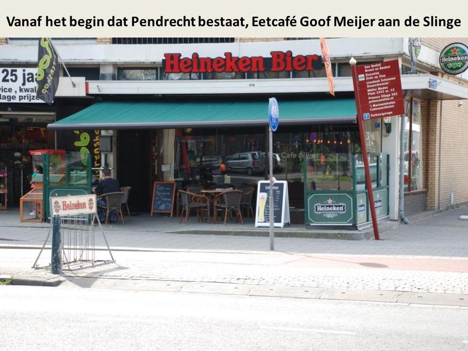Vanaf het begin dat Pendrecht bestaat, Eetcafé Goof Meijer aan de Slinge
