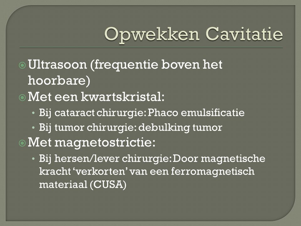 Opwekken Cavitatie Ultrasoon (frequentie boven het hoorbare)