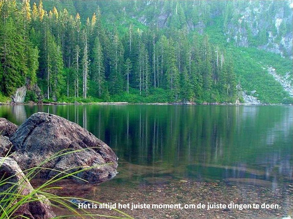 Het is altijd het juiste moment, om de juiste dingen te doen.