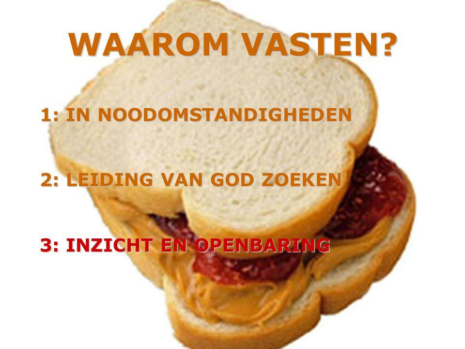 WAAROM VASTEN 1: IN NOODOMSTANDIGHEDEN 2: LEIDING VAN GOD ZOEKEN