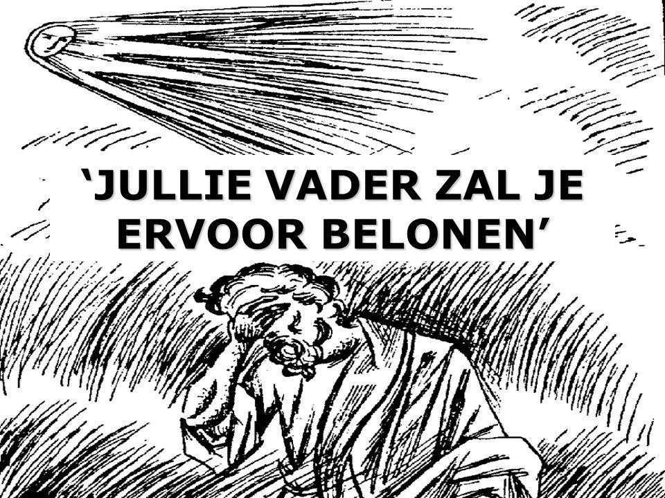 'JULLIE VADER ZAL JE ERVOOR BELONEN'