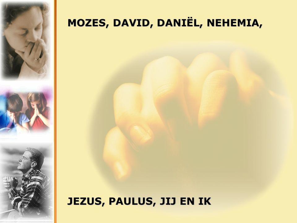 MOZES, DAVID, DANIËL, NEHEMIA,