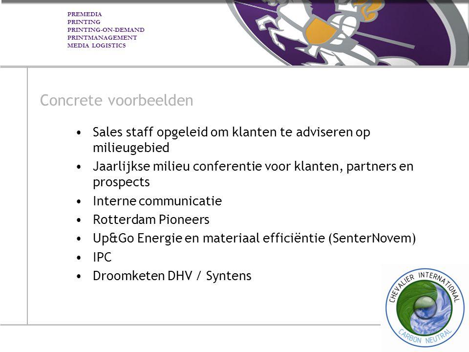 Concrete voorbeelden Sales staff opgeleid om klanten te adviseren op milieugebied. Jaarlijkse milieu conferentie voor klanten, partners en prospects.