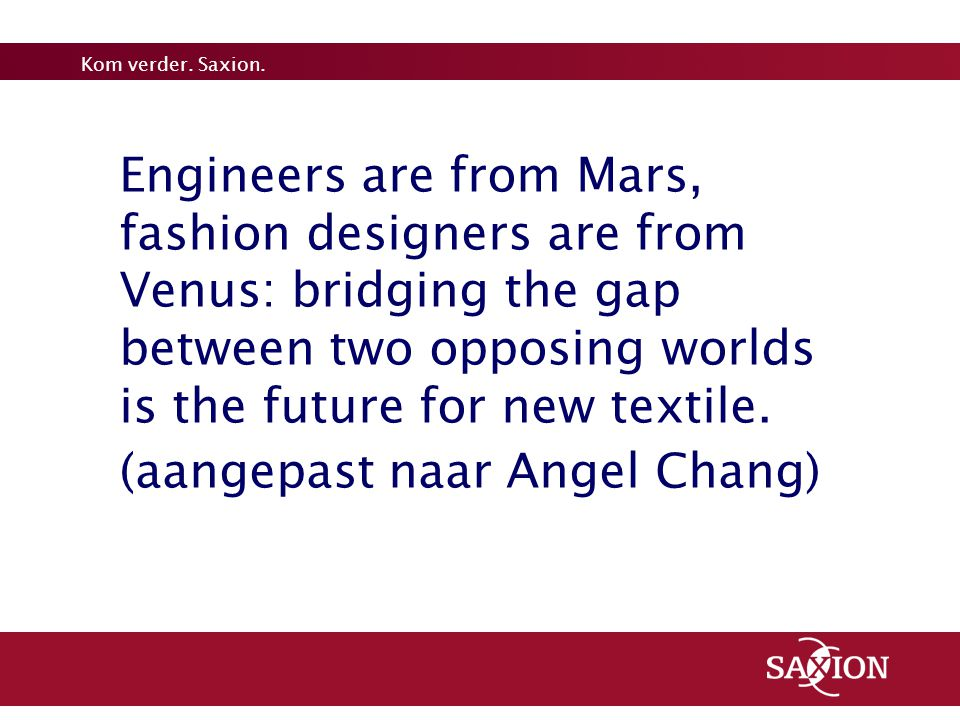 Engineers are from Mars, fashion designers are from Venus: bridging the gap between two opposing worlds is the future for new textile.