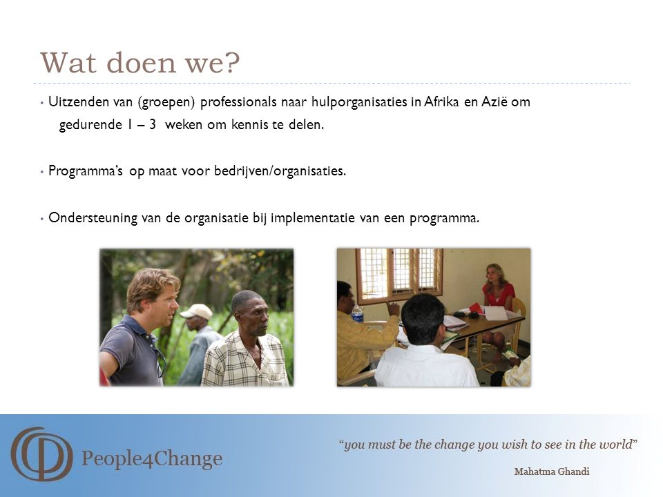 Wat doen we Uitzenden van (groepen) professionals naar hulporganisaties in Afrika en Azië om. gedurende 1 – 3 weken om kennis te delen.