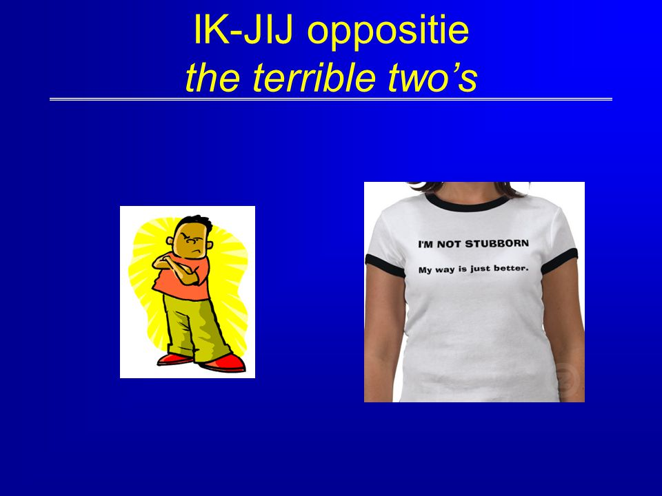 IK-JIJ oppositie the terrible two's