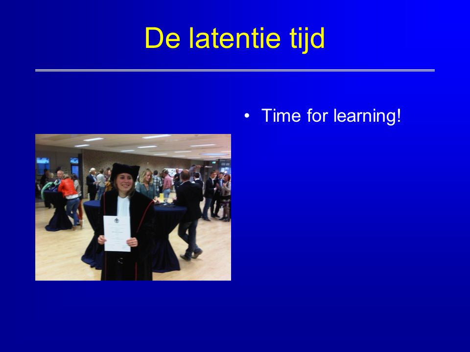 De latentie tijd Time for learning!